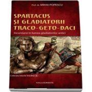 Spartacus si gladiatorii traco-geto-daci. incursiune in lumea gladiatorilor antici