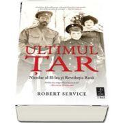 Robert Service, Ultimul Tar. Nicolae al II-lea si Revolutia Rusa
