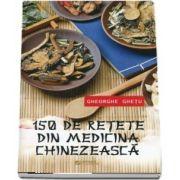 150 De Retete Din Medicina Chinezeasca. Editia a II-a (Gheorghe Ghetu)