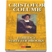 Cristofor columb. Povestea adevarata - Streeter Elbridge Brooks