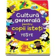 Cultura generala pentru copii isteti. Teste, peste 600 de intrebari