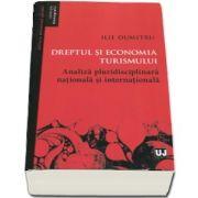 Ilie Dumitru, Dreptul si economia turismului. Analiza pluridisciplinara nationala si internationala