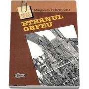 Eternul Orfeu. Reflexe ale mitului in poezia romana - Margareta Curtescu