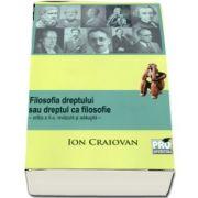 Ion CRAIOVAN - Filosofia dreptului sau dreptul ca filosofie, editia a II-a revazuta si adaugita