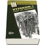 Hyperion, 1 Viata lui Eminescu - George Munteanu