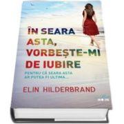 In seara asta, vorbeste-mi de iubire (Elin Hilderbrand)
