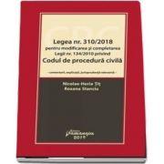 Legea nr. 310/2018 pentru modificarea si completarea Legii nr. 134/2010 privind Codul de procedura civila