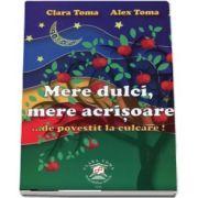 Clara Toma - Mere dulci, mere acrisoare... de povestit la culcare