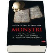 Simon Sebag Montefiore - Monstri. Cele mai malefice personalitati istorice, de la Nero la Osama bin Laden (Colectia Carte pentru toti)