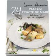 Peste si fructe de mare - 24 de retete delicioase si usor de preparat (Laura Adamache)