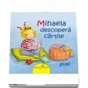 PIXI. Mihaela descopera cartile