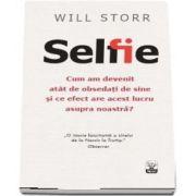 Selfie. Cum am devenit atat de obsedati de sine si ce efect are acest lucru asupra noastra (Will Storr)