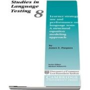 Studies in Language Testing: Learner Strategy Use and Performance on Language Tests: A Structural Equation Modeling Approach Series Number 8