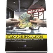 Studiu de specialitate privind investigarea criminalistica a infractiunilor de bancruta frauduloasa