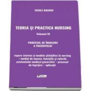 Vasile Baghiu - Teoria si practica nursing. Volumul III, Procesul de ingrijire a pacientului