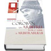 Vasile Coroban: un arbitru intr-o lume a arbitrarului