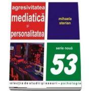 Agresivitatea mediatica si personalitatea (Mihaela Sterian)