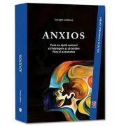 Joseph LeDoux - ANXIOS (Colectia Psihologul Expert)