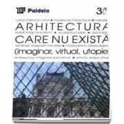 Arhitectura care nu exista (imaginar, virtual, utopie)