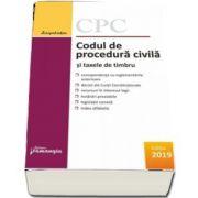 Codul de procedura civila si taxele de timbru. Editie actualizata la 8 mai 2019