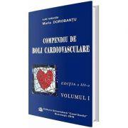Compediu de cardiovasculare. Volumul I. Editia a III-a - Maria Dorobantu