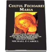 Cultul Fecioarei Maria - Michael P Carroll