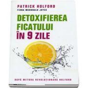 Detoxifierea ficatului in 9 zile. Dupa metoda revolutionara Holford