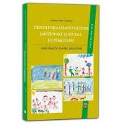 Dezvoltarea competentelor emotionale si sociale la prescolari. Ghid practic pentru educatori (Colectia Educatie)