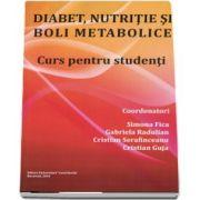 Diabet, nutritie si boli metabolice. Curs pentru studenti - Gabriela Radulian