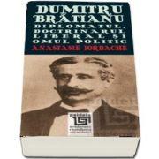 Dumitru Bratianu. Diplomatul, doctrinarul liberal si omul politic