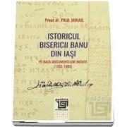 Istoricul Bisericii Banu din Iasi pe baza documentelor inedite (1705-1985)