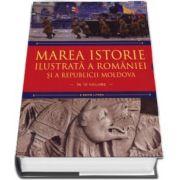 Marea istorie ilustrata a Romaniei si a Republicii Moldova (in 10 volume)
