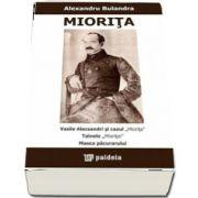 """Miorita * Vasile Alecsandri si cazul """"Miorita"""" * Tainele """"Mioritei"""" * Masca pacurarului"""