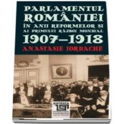 Parlamentul Romaniei in anii reformelor si ai primului razboi mondial. 1907-1918
