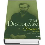 Scrisori (1837-1859). Volumul I de Fiodor M. Dostoievski