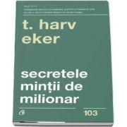Secretele mintii de milionar. Editia a IV-a (Harv T. Eker)