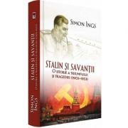 Stalin si savantii, Simon Ings. O istorie a triumfului si tragediei 1905-1953 (Simon Ings)