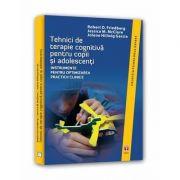 Tehnici de terapie cognitiva pentru copii si adolescenti - Instrumente pentru optimizarea practicii clinice