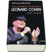 Viata, patimile si cintecele lui Leonard Cohen (editie adaugita)