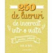 250 de lucruri de incercat intr-o viata-pentru parinti - Rijck Elise