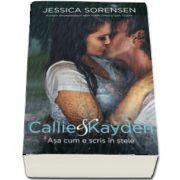 Callie&Kayden. Asa cum e scris in stele