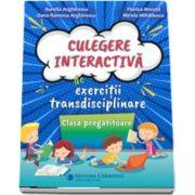 Culegere interactiva de exercitii transdisciplinare. Clasa pregatitoare (Aurelia Arghirescu)