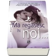 Ma regasesc in noi de Jasinda Wilder