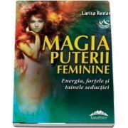Magia puterii feminine. Energia, fortele si tainele seductiei