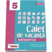 Matematica. Caiet de vacanta. Suport teoretic, exercitii si probleme aplicative. Clasa a V-a