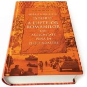 Mereu nerostita istorie a luptelor romanilor din Antichitate pana in zilele noastre