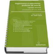 Organizarea si exercitarea profesiei de avocat. Actualizat la 10 iunie 2019 (format A5 cu spirala)