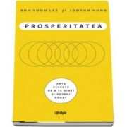 Prosperitatea. Cum sa te imbogatesti si sa te simti bogat (Suh Yoon Lee)