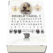 Regele Carol I in rapoartele diplomatice austro-ungare (1877-1914). vol. 2 (1896-1908)