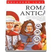 Roma antica. Descopera lumea